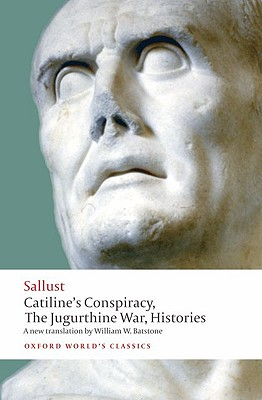 Catiline's Conspiracy, the Jugurthine War, Histories By Sallust/ Batstone, William W. (TRN)